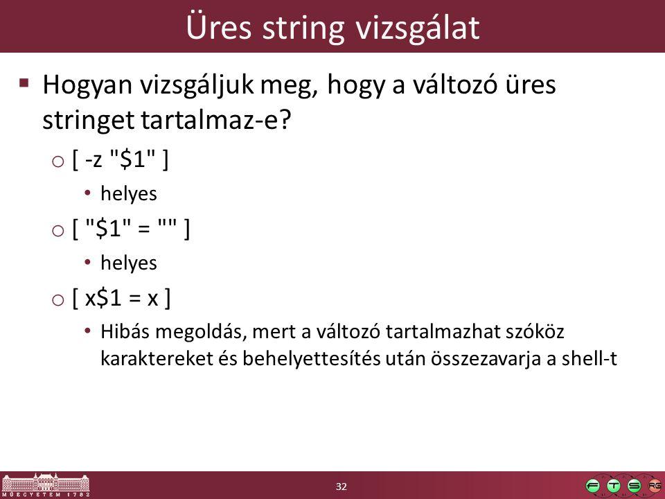 Üres string vizsgálat Hogyan vizsgáljuk meg, hogy a változó üres stringet tartalmaz-e [ -z $1 ]